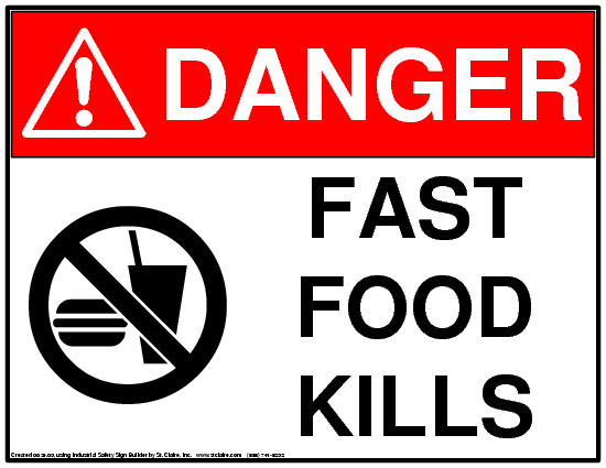 Danger: Fast Food Kills; made with St Claire Inc Sign Builder
