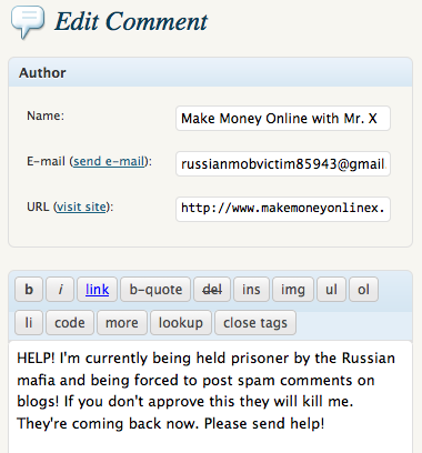 HELP! I'm currently being held prisoner by the Russian mafia and being forced to post spam comments on blogs! If you don't approve this they will kill me. They're coming back now. Please send help!
